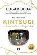 Kintsugi – O Poder de Dar a Volta por Cima