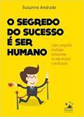 O Segredo do Sucesso é Ser Humano