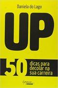UP: 50 Dicas para Decolar a sua Carreira