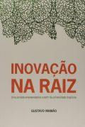 Inovação na Raiz: Uma Jornada de Empreendedorismo a Partir da Universidade Brasileira